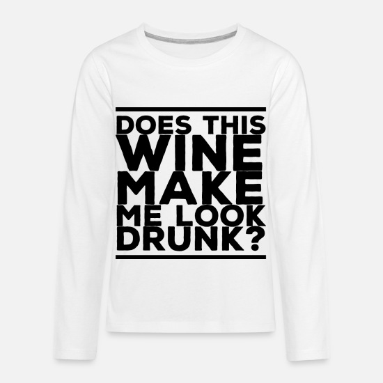 Alcohol T-Shirts - Does This Wine Make Me Look Drunk? - Kids' Premium Longsleeve Shirt white