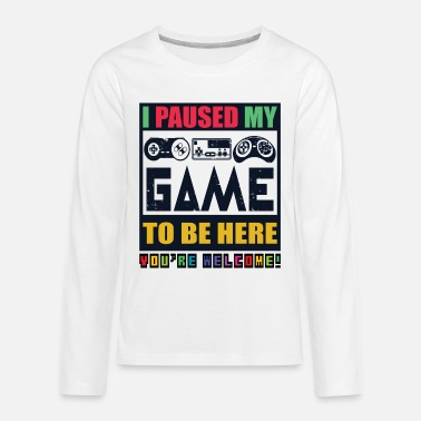 Welcome I Paused My Game To Be Here - Cool Gift For Gamers - Kids' Premium Longsleeve Shirt