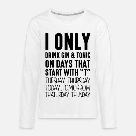 Only Long-Sleeve Shirts - i only drink gin tonic on days that sta - Kids' Premium Longsleeve Shirt white