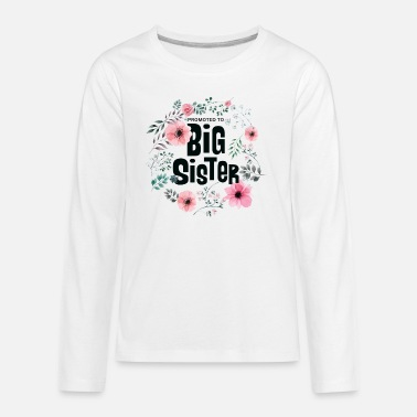 e4455876c Promoted To Big Sister Gift - Kids' Premium Longsleeve Shirt. Kids'  Premium Longsleeve Shirt