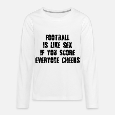 Fan Sex Football is like sex - Kids' Premium Longsleeve Shirt