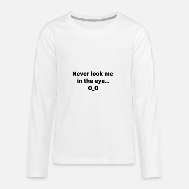Look Me Never look me in the eye... 0_0 - Kids' Premium Longsleeve Shirt