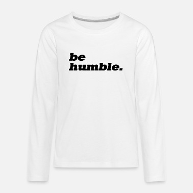 Humbled be humble. - Kids' Premium Long Sleeve T-Shirt
