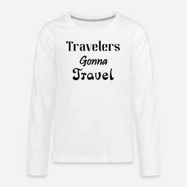 Travel Travelers Gonna Travel, Travel, Traveler, - Kids' Premium Longsleeve Shirt