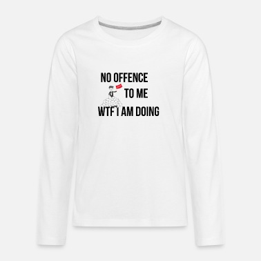 Offence WTF I am doing - Kids' Premium Longsleeve Shirt