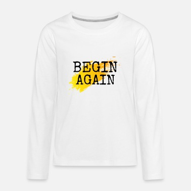 BEGIN AGAIN - Kids' Premium Longsleeve Shirt