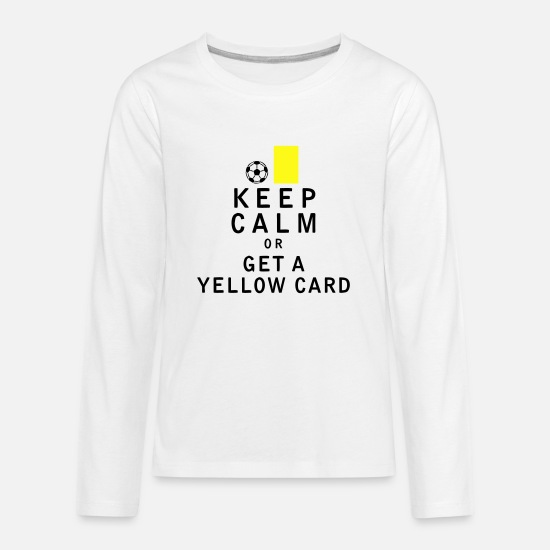 Yellow T-Shirts - Keep Calm or Get a Yellow Card - Kids' Premium Longsleeve Shirt white