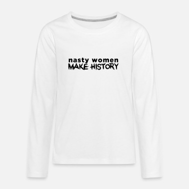 Nasty Women Make History Feminist Feminism Quote - Kids' Premium Longsleeve Shirt