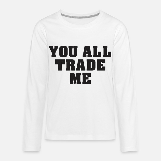 Alligator Long-Sleeve Shirts - You all trade me - Kids' Premium Longsleeve Shirt white
