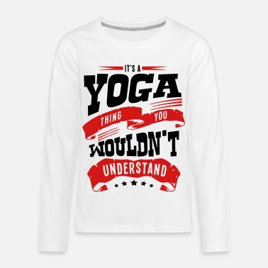 Understand its a yoga thing you wouldnt understand - Kids' Premium Longsleeve Shirt