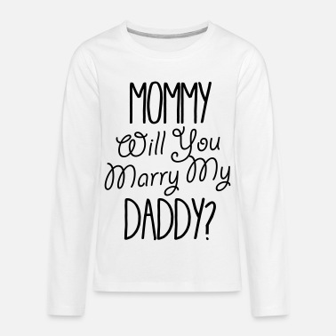 Marry Mommy will you marry? - Kids' Premium Longsleeve Shirt