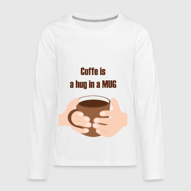 COFFE IS A HUG IN A MUG - Kids' Premium Long Sleeve T-Shirt