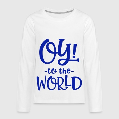 Oy to the World - Kids' Premium Long Sleeve T-Shirt