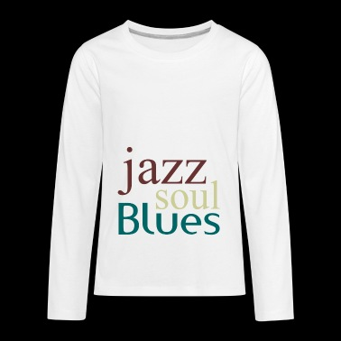 Jazz,soul,blues - Kids' Premium Long Sleeve T-Shirt