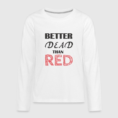 Better Dead Than Red - Kids' Premium Long Sleeve T-Shirt