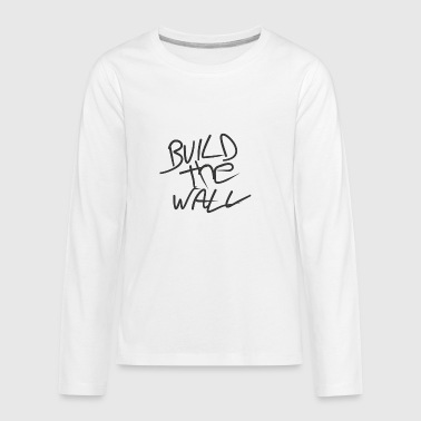 Build the wall - Kids' Premium Long Sleeve T-Shirt