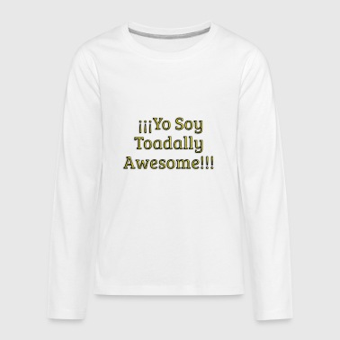 Yo Soy Toadally Awesome - Kids' Premium Long Sleeve T-Shirt