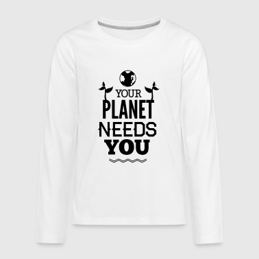 YOUR_PLANETS_NEED_YOU-01 - Kids' Premium Long Sleeve T-Shirt