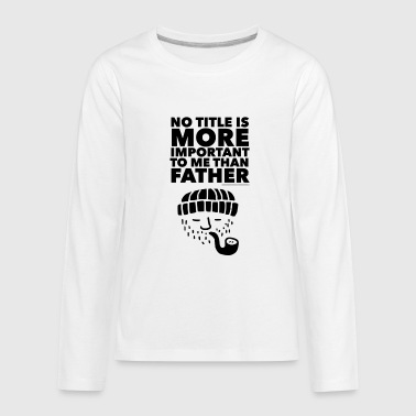 No Title Is More Important To Me Than Father Black - Kids' Premium Long Sleeve T-Shirt