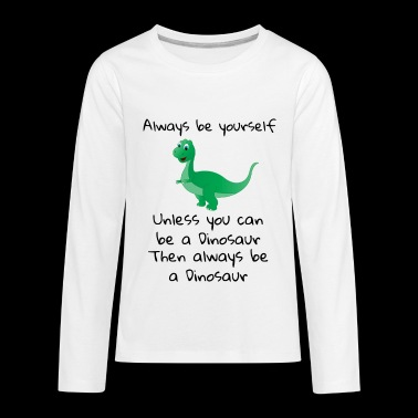 Be Yourself Funny Dinosaur - Kids' Premium Long Sleeve T-Shirt