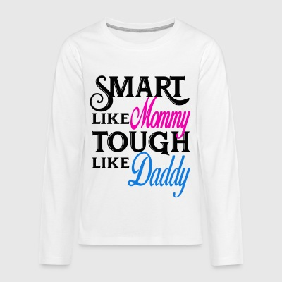 Smart like mommy tough like daddy! Baby onesuit - Kids' Premium Long Sleeve T-Shirt