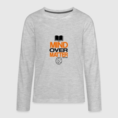 mind over matter - Kids' Premium Long Sleeve T-Shirt