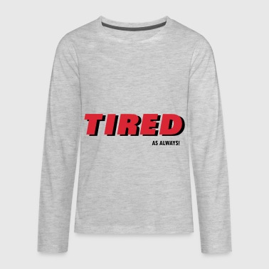 Always Tired Tired As Always - Kids' Premium Long Sleeve T-Shirt