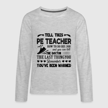 PE Teacher Job Shirt - Kids' Premium Long Sleeve T-Shirt