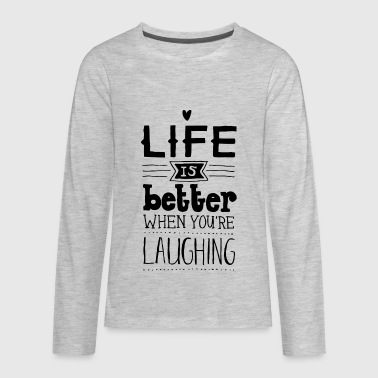 life is better when you are laughing - Kids' Premium Long Sleeve T-Shirt