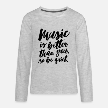 Quiet Clubbing Music is better than you - Kids' Premium Long Sleeve T-Shirt