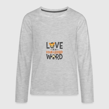 Love is a four-legged word - Kids' Premium Long Sleeve T-Shirt