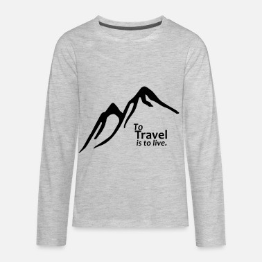 Quotes To Travel is to Live - Kids' Premium Longsleeve Shirt