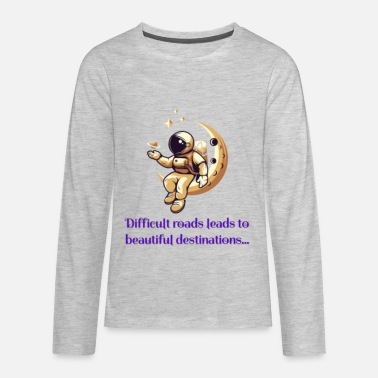 Difficult roads leads to beautiful destinations - Kids' Premium Longsleeve Shirt