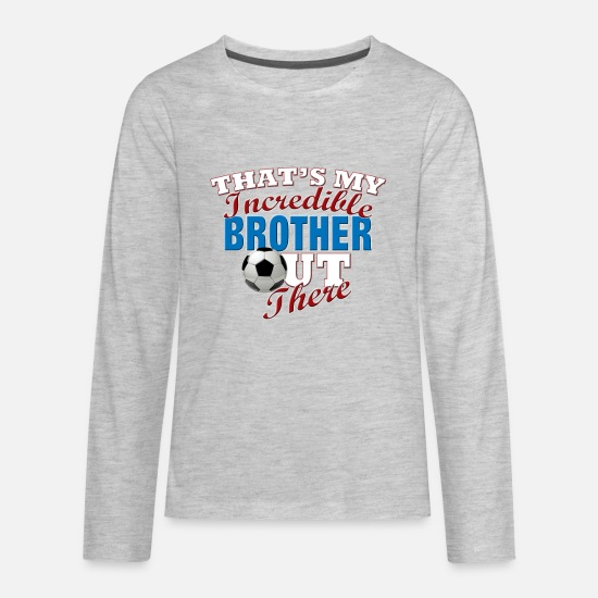 Soccer Long-Sleeve Shirts - Funny Soccer Gift for Brother or Sister - Kids' Premium Longsleeve Shirt heather gray
