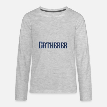 Gatherer Gatherer Collection Collector Collect Gather - Kids' Premium Longsleeve Shirt