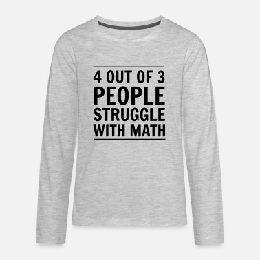 Quotes 4 out of 3 People Struggle with Math - Kids' Premium Longsleeve Shirt