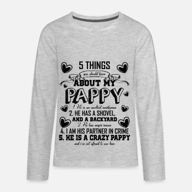 Pappy 5 Things You Should Know About My Pappy Shirt - Kids' Premium Longsleeve Shirt