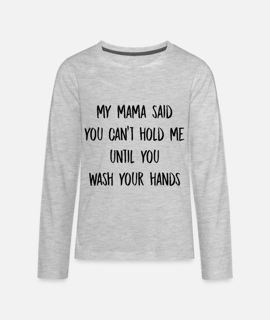 Hands Long-Sleeved Shirts - My mama said you can't hold me - Kids' Premium Longsleeve Shirt heather gray