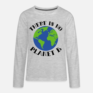 Power There Is No Planet B Earth - Kids' Premium Longsleeve Shirt
