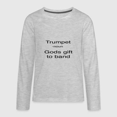 trumpet gods gift to band - Kids' Premium Long Sleeve T-Shirt