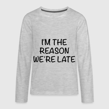 I'm the Reason We're Late - Kids' Premium Long Sleeve T-Shirt