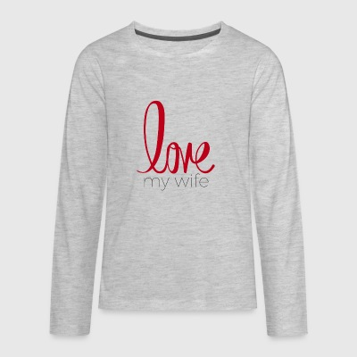 love my wife - Kids' Premium Long Sleeve T-Shirt