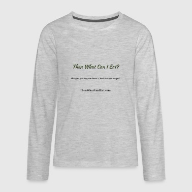 Then What Can I Eat? - Kids' Premium Long Sleeve T-Shirt