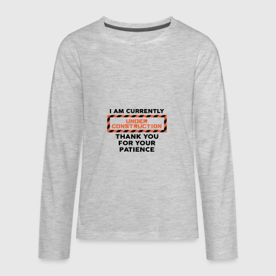 I Am Currently Under Construction - Kids' Premium Long Sleeve T-Shirt