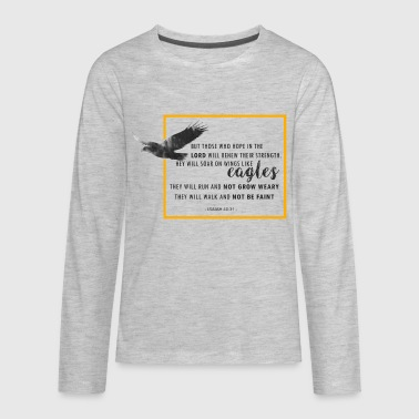 But those who open in the Lord will renew(Isaiah4) - Kids' Premium Long Sleeve T-Shirt