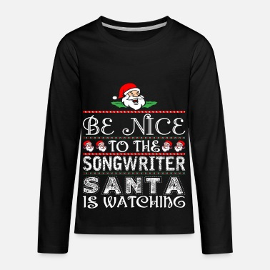 Songwriter Be Nice To The Songwriter Santa Is Watching - Kids' Premium Longsleeve Shirt