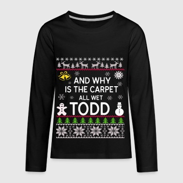 Wet And Why Is The Carpet All Wet Todd - Kids' Premium Long Sleeve T-Shirt