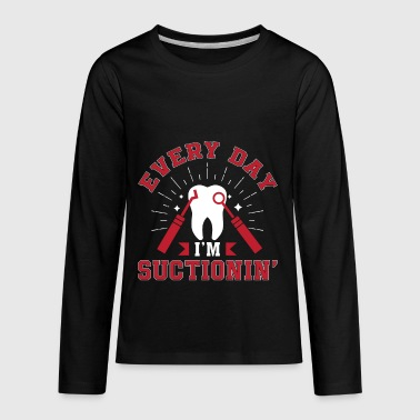 Everyday Im Suctioning Dental Assistant - Kids' Premium Long Sleeve T-Shirt