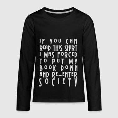 I Was Forced To Put Down My Book - Kids' Premium Long Sleeve T-Shirt