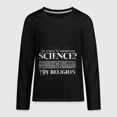 Too stupid to understand science try religion gift - Kids' Premium Long Sleeve T-Shirt